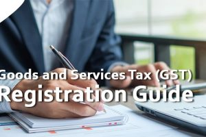 Goods and Services Tax (GST) Registration Guide